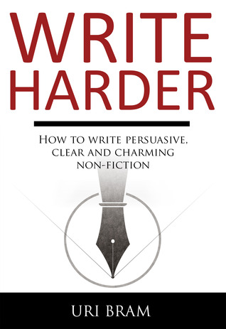 Write harder: how to write clear, compelling and charming non-fiction