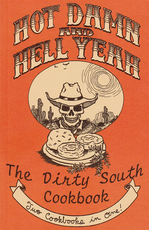 Hot Damn and Hell Yeah! Recipes for Hungry Banditos and the Dirty South Vegan Cookbook