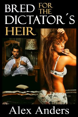 Bred for the Dictator's Heir (BDSM, Alpha Male Dominant, Female Submissive Erotica)