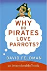 Why Do Pirates Love Parrots? by David Feldman