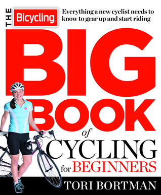 The Bicycling Big Book of Cycling for Beginners: Winning Strategies, Inspiring Stories, and the Ultimate Training Tools