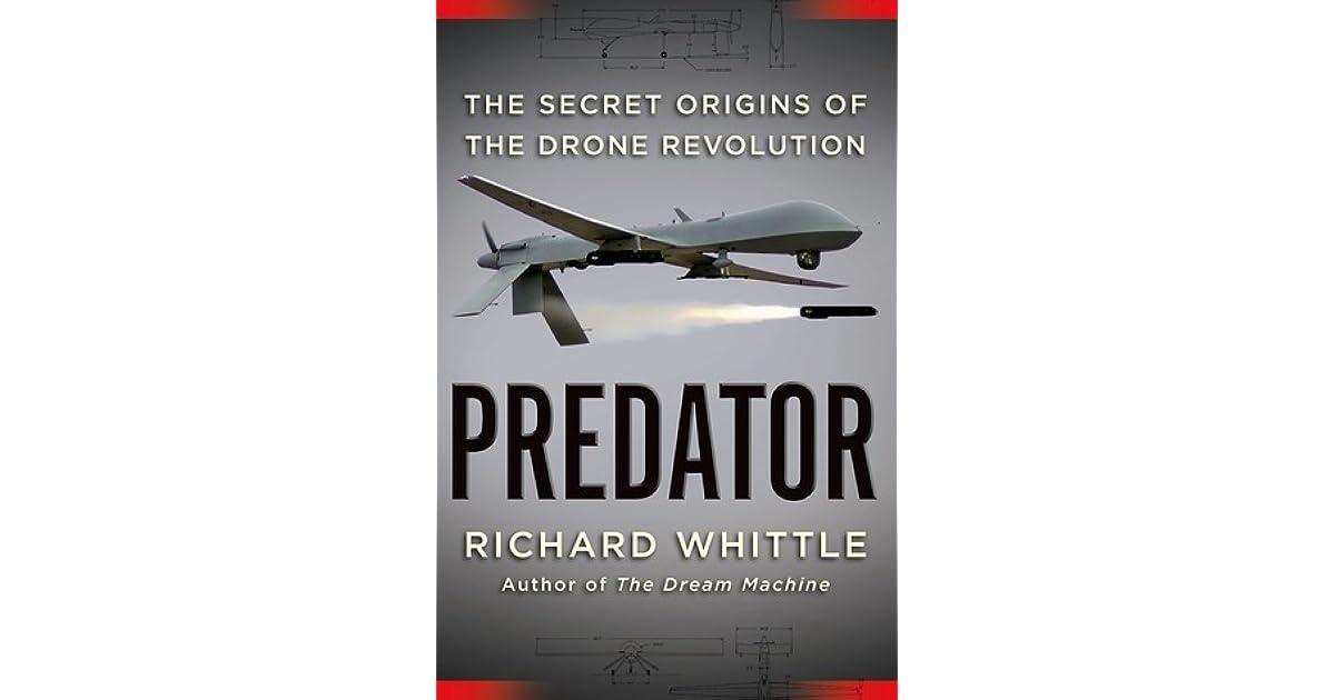 Predator: The Secret Origins of the Drone Revolution by Richard Whittle