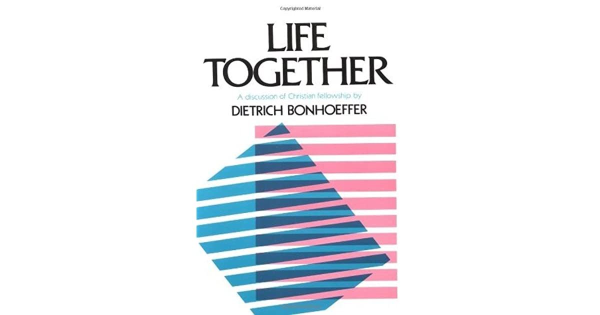 Life Together: A Discussion Of Christian Fellowship By