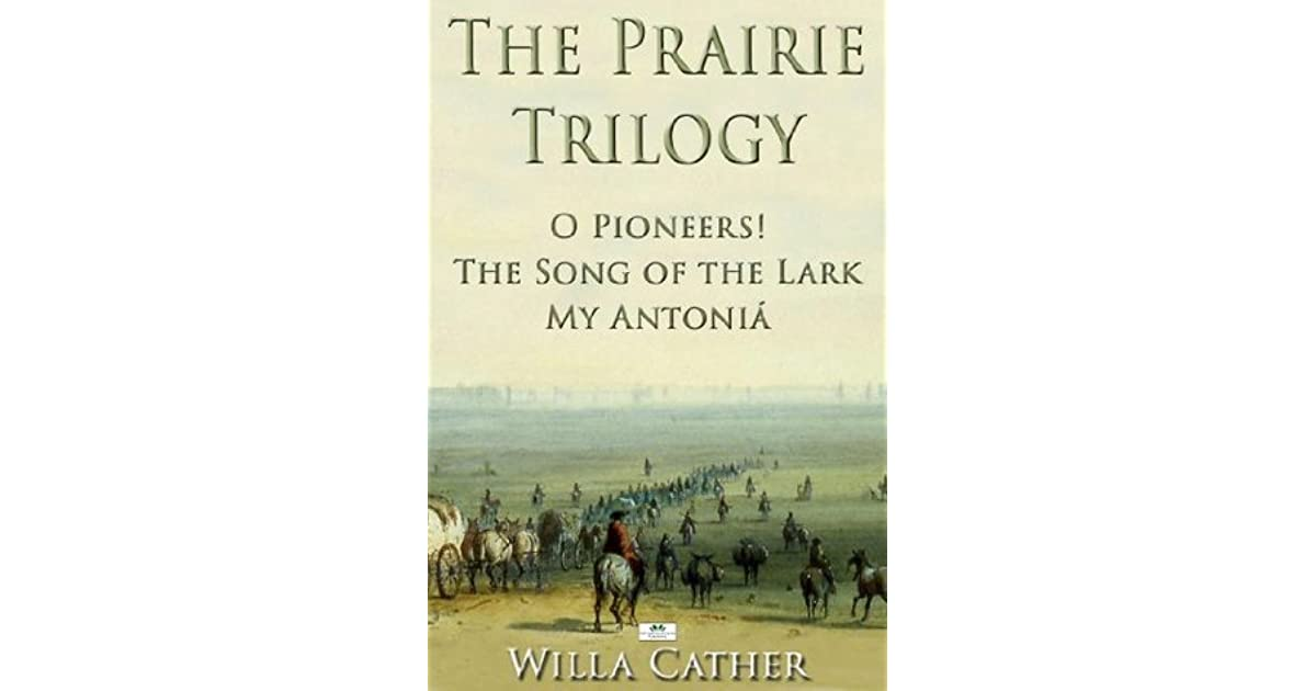 the intense relationship with the farmlands in o pioneers a novel by willa cather The bad, and the ignored immigrants in willa cather'so pioneers novel 0 pioneers in this work, cather intro intense anxiety among old-stock americans all.