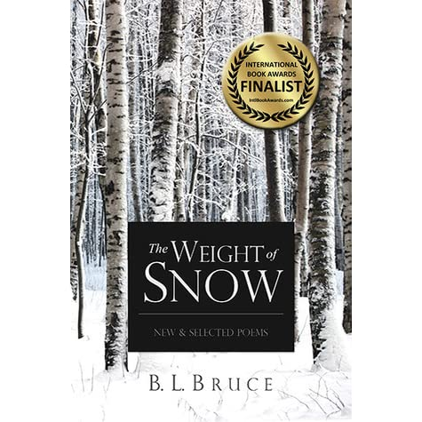 The Weight Of Snow New Selected Poems By Bl Bruce