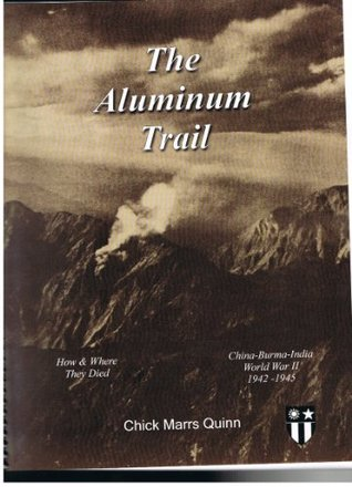 The aluminum trail: China-Burma-India, World War II, 1942-1945 : how & where they died