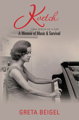 KVETCH:  ONE BITCH OF A LIFE--A Memoir of Music & Survival