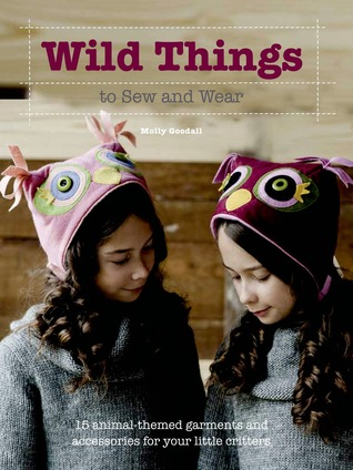 Wild Things to Sew and Wear: 15 Animal-Themed Garments and Accessories for Your Little Critters