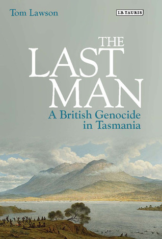 The Last Man: A British Genocide in Tasmania