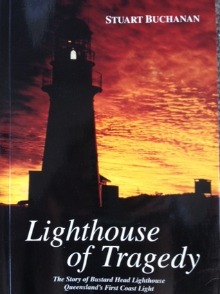 Lighthouse Of Tragedy: The Story Of Bustard Head Lighthouse, Queensland's First Coast Light