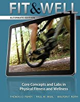Fit & Well: Core Concepts and Labs in Physical Fitness and Wellness, Alternate Version