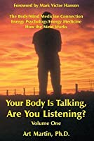 Your Body Is Talking; Are You Listening? Energy Medicine/Wnergy Psychology The Body/Mind medicine Connection with 75 case histories