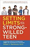 Setting Limits with your Strong-Willed Teen: Eliminating Conflict by Establishing Clear, Firm, and Respectful Boundaries