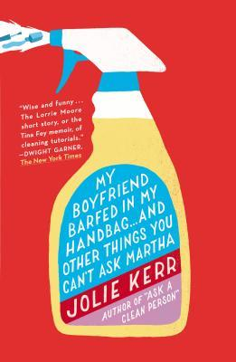 My Boyfriend Barfed in My Handbag . . . and Other Things You ... by Jolie Kerr