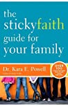 The Sticky Faith Guide for Your Family: Over 100 Practical and Tested Ideas to Build Lasting Faith in Kids