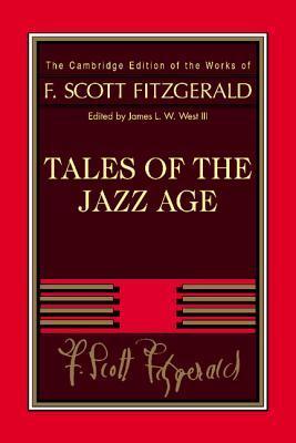 F. Scott Fitzgerald: Tales of the Jazz Age (The Cambridge Edition of the Works of F. Scott Fitzgerald)