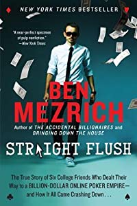 Straight Flush: The True Story of Six College Friends Who Dealt Their Way to a Billion-Dollar Online Poker Empire--and How It All Came Crashing Down . . .