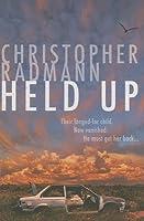 Held Up. Christopher Radmann