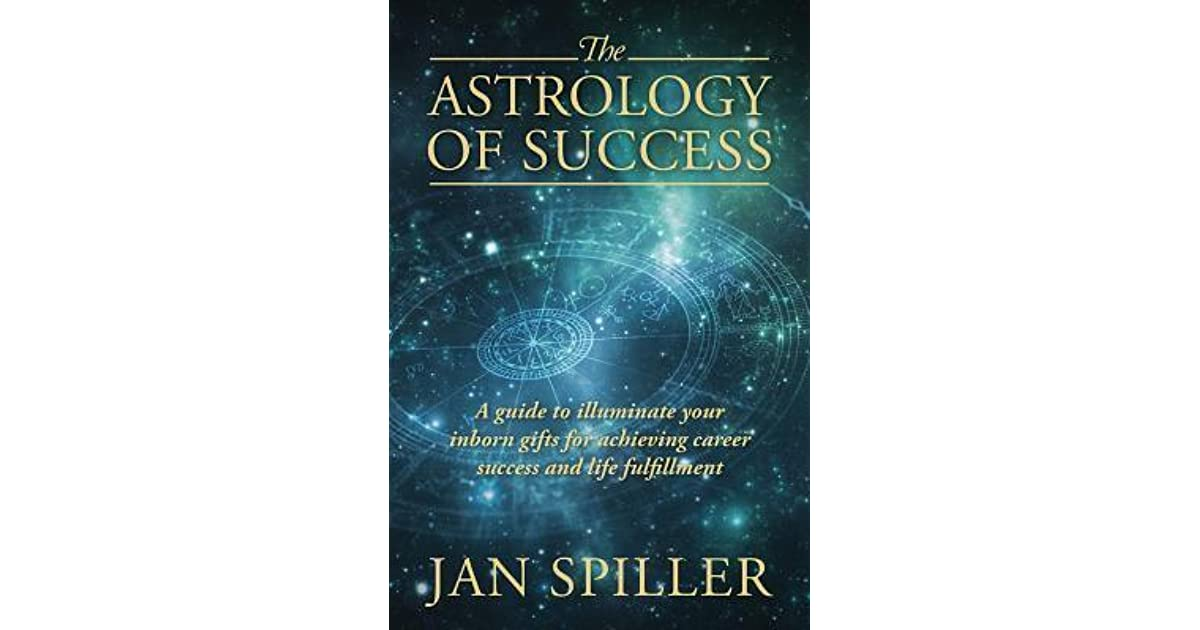 The Astrology Of Success A Guide To Illuminate Your Inborn Gifts