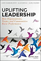 Uplifting Leadership: Your Performance, Your People, and Yourself