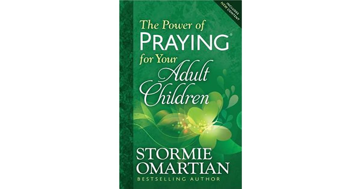 The Power Of Praying For Your Adult Children By Stormie Omartian