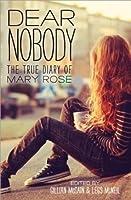 DEAR NOBODY The True Diary of Mary Rose