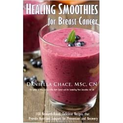 Healing Smoothies for Breast Cancer: 100 Research-Based