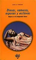 Diosas, rameras, esposas y esclavas. Mujeres en la Antigüedad Clásica