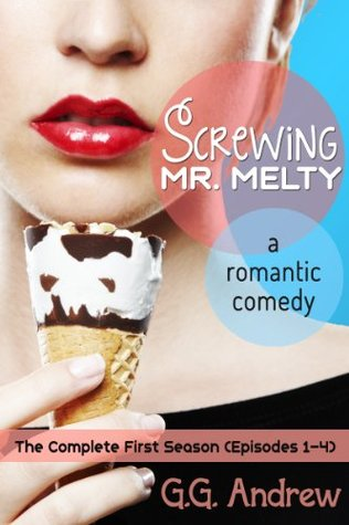 Screwing Mr. Melty: A Romantic Comedy (The Complete First Season)