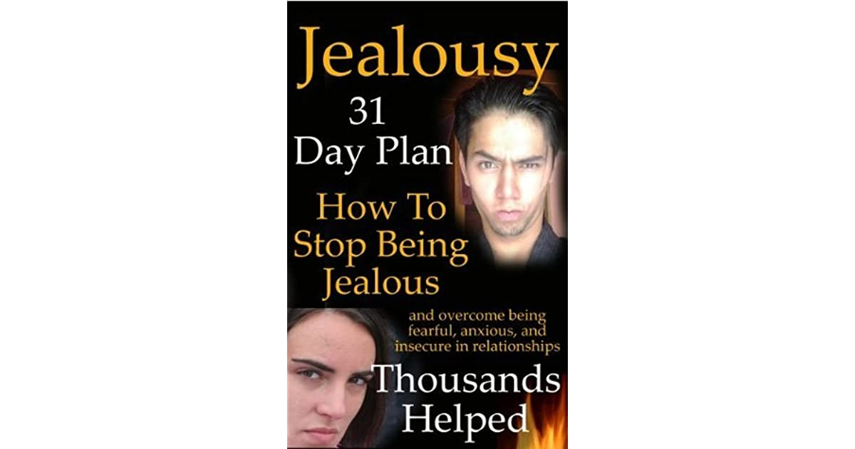 Jealousy: How To Stop Being Jealous And Overcome Feeling