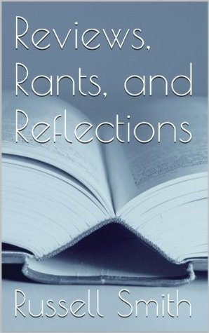 Reviews, Rants, and Reflections