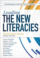 Leading the New Literacies (Contemporary Perspectives on Literacy)