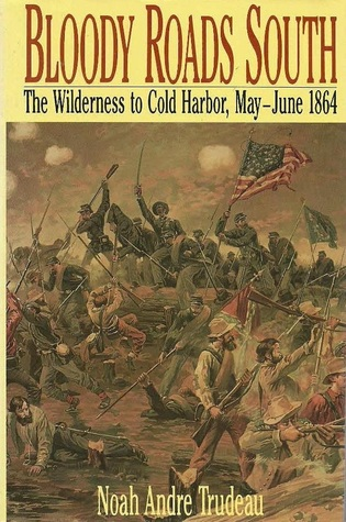 Bloody Roads South: The Wilderness to Cold Harbor, May-June 1864