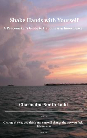 Shake Hands with Yourself: A Peacemaker's Guide to Happiness & Inner Peace