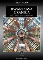 Kwantowa granica. LHC - Wielki Zderzacz Hadronów