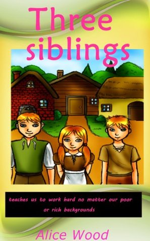 Children's book - Three siblings: teaches us to work hard no matter our poor or rich backgrounds.