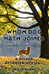 Whom Dog Hath Joined (Golden Retriever Mysteries)