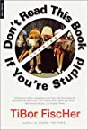 Don't Read This Book If You're Stupid by Tibor Fischer