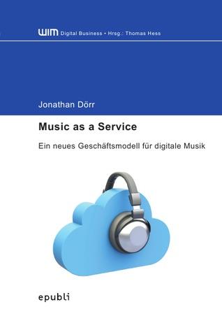 Music as a Service: Ein neues Geschäftsmodell für digitale Musik