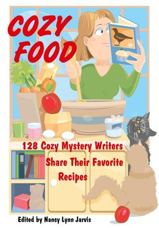 Cozy Food: 128 Cozy Mystery Writers Share Their Favorite Recipes
