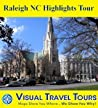 RALEIGH NC HIGHLIGHTS TOUR - A Self-guided Pictorial Walking Tour (Updated Dec 2012) (visualtraveltours)