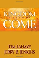By Jerry B. Jenkins, Tim LaHaye: Kingdom Come: The Final Victory (Left Behind Sequel)