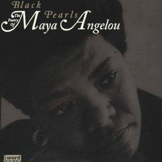 Black Pearls: The Poetry of Maya Angelou