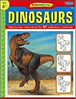 Draw and Color Dinosaurs: Step-by-Step Instructions for 27 Prehistoric Creatures