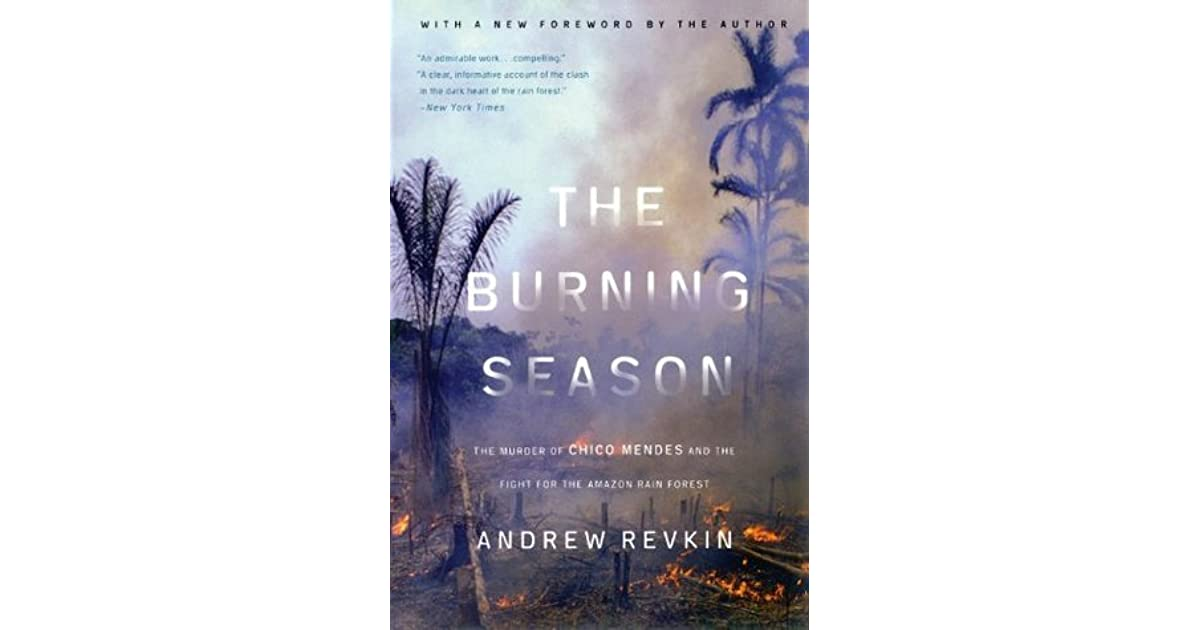burning season the chico mendes' story In this reissue of the environmental classic the burning season, with a new introduction by the author, andrew revkin artfully interweaves the moving story of chico mendes's struggle with the broader natural and human history of the world's largest tropical rain forest.