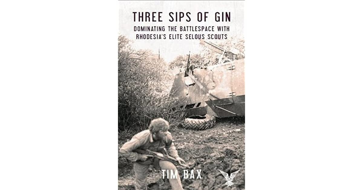 Three sips of gin dominating the battlespace with rhodesias three sips of gin dominating the battlespace with rhodesias famed selous scouts by timothy g bax fandeluxe Ebook collections