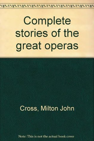 Complete stories of the great operas