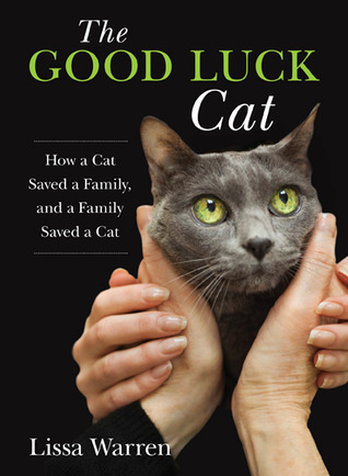Book cover The Good Luck Cat  How a Cat Saved a Family, and a Family Saved a Cat