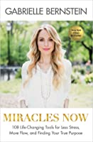 Miracles Now: 111 Soulful Methods for Releasing Stress, Busting through Blocks, and Achieving Peace