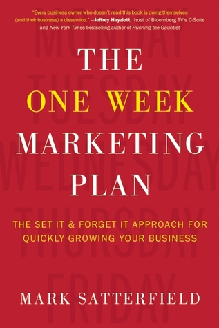 The One Week Marketing Plan: The Set It & Forget It Approach for Quickly Growing Your Business